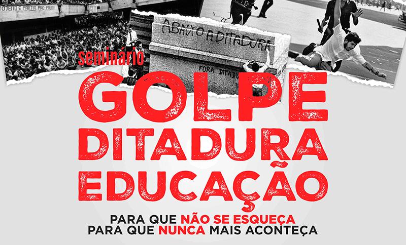cartaz golpe home 1 — FE | Seminário: Golpe Ditadura Educação — ADunicamp