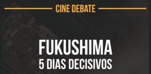 Cineclube com Debate | Fukushima – 5 dias decisivos (10/10)