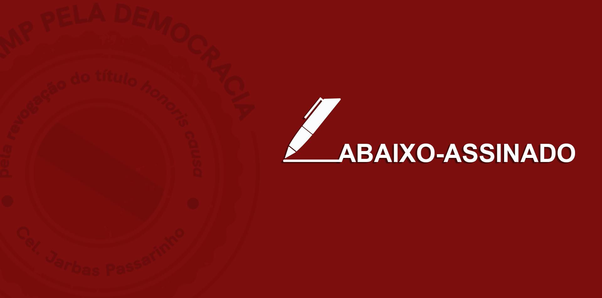 ABAIXO ASSINADO HOME GT — Unicamp pela democracia: pedido de revogação do título Doutor Honoris causa concedido ao coronel Jarbas Passarinho — ADunicamp